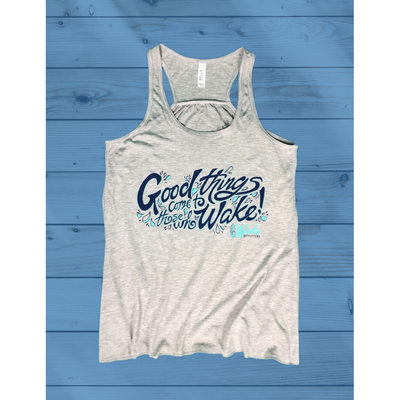 Good Things Come to Those Who Wake® - Flowy Tank