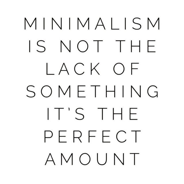 Minimalism is not the lack of something, it's the perfect amount