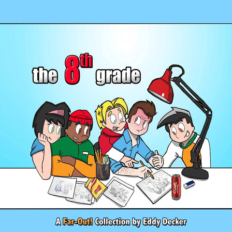 "Far-Out! Vol 1: ""the 8th grade"""