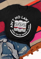 Women Ain't No Laws When You're Drinkin' Claws Short Sleeve T-Shirt