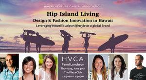 Luncheon Recap: Hip Island Living - Design & Fashion Innovation in Hawaii