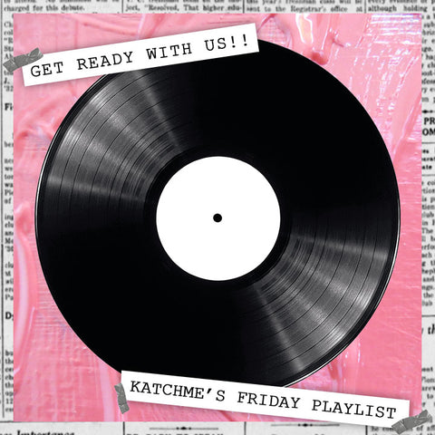 GET READY WITH US - Katchme HQ out out playlist!