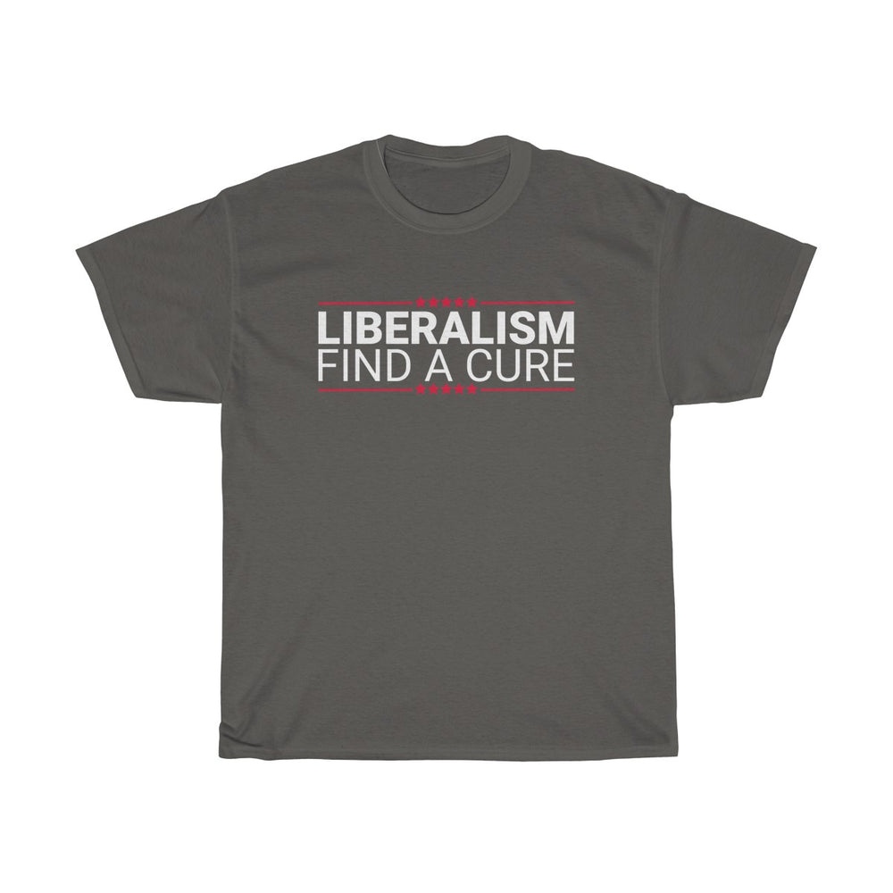 Liberalism: Find A Cure Mens Womens T-shirt
