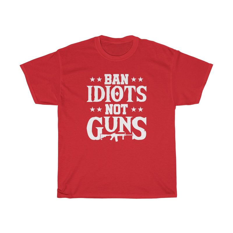 Ban Idiots, Not Guns! Mens Womens T-shirt