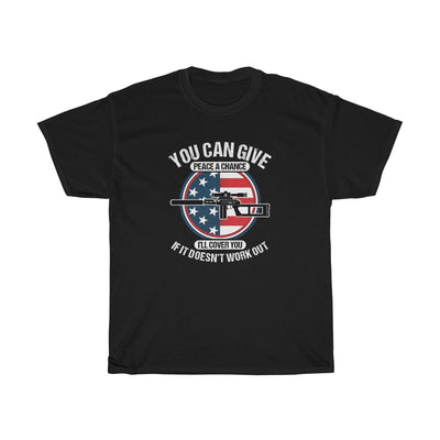You Can Give Peace A Chance I'll Cover You If It Doesn't Work Out Mens Womens T-shirt