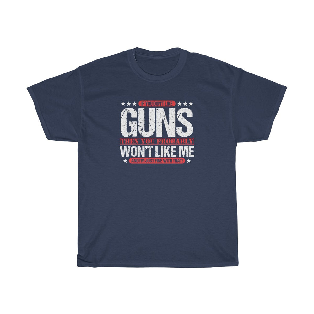 If You Don't Like Guns You Probably Won't Like Me Mens Womens T-shirt