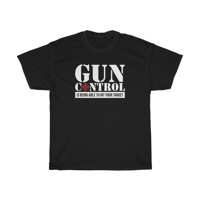 Gun Control is Being Able to Hit Your Target Mens Womens T-shirt