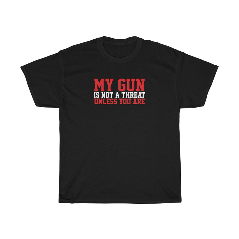 My Gun Is Not A Threat Unless You Are Mens Womens Pro-Gun Pro-2nd Amendment T-shirt