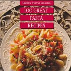 Ladies Home Journal: 100 Great Pasta Recipes