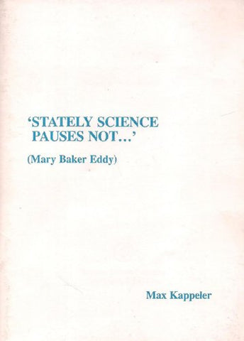 """Stately science pauses not--"": (Mary Baker Eddy)"