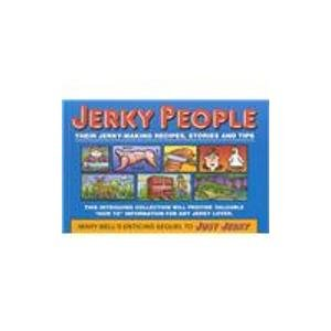 Jerky People: Their Jerky-Making Recipes, Stories and Tips