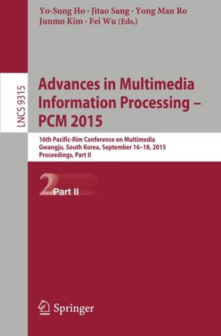 Advances in Multimedia Information Processing -- PCM 2015: 16th Pacific-Rim Conference on Multimedia, Gwangju, South Korea, September 16-18, 2015,