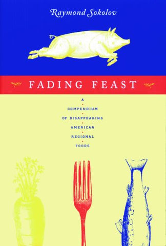 Fading Feast: A Compendium of Disappearing American Regional Foods (Nonpareil Book, 75.)