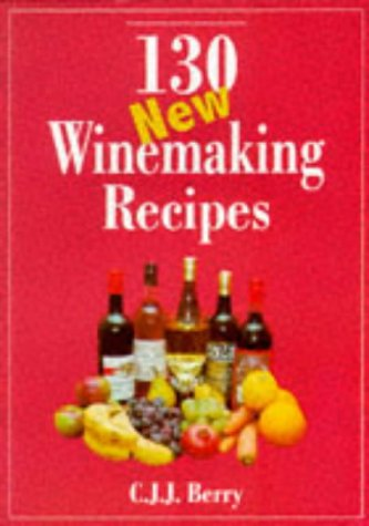 130 New Winemaking Recipes