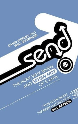Send: The How, Why, When - and When Not - of Email
