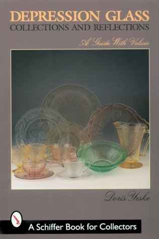 Depression Glass, Collections And Reflections: A Guide With Values (Schiffer Book for Collectors)