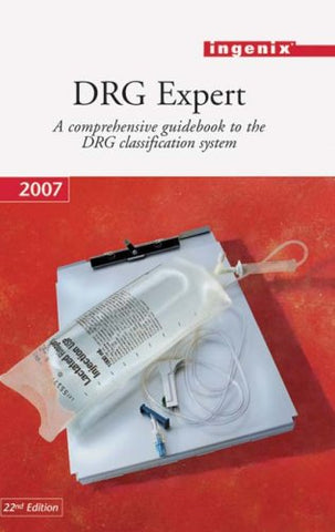 DRG Expert 2007: A Comprehensive Guidebook to the DRG Classification System