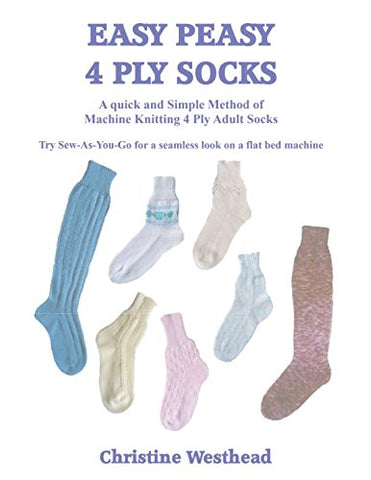 Easy Peasy 4 Ply Socks: A Knitting Machine Pattern Book for 4 Ply Adult Socks for all Standard Gauge and Passap Machines