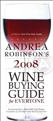 Andrea Robinson's 2008 Wine Buying Guide for Everyone: An American Master Sommelier's Simple Guide to Great Wine and Food Matches (Andrea Robinson