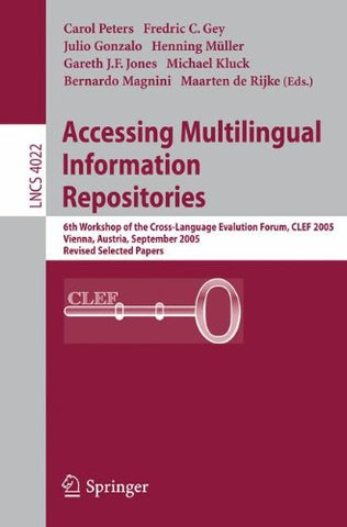 Accessing Multilingual Information Repositories: 6th Workshop of the Cross-Language Evaluation Forum, CLEF 2005, Vienna, Austria, 21-23 September,