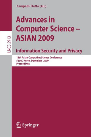 Advances in Computer Science, Information Security and Privacy: 13th Asian Computing Science Conference, Seoul, Korea, December 14-16, 2009, Proce