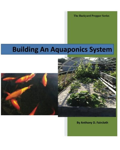 Building An Aquaponics System (The Backyard Prepper Series)