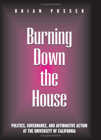 Burning Down the House: Politics, Governance, and Affirmative Action at the University of California (Frontiers in Education)