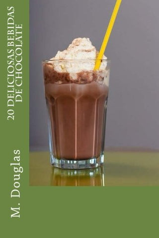 20 Deliciosas Bebidas de Chocolate (Spanish Edition)