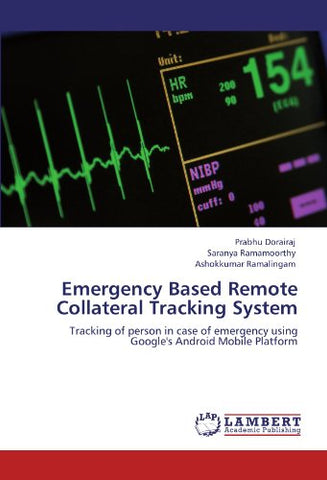 Emergency Based Remote Collateral Tracking System: Tracking of person in case of emergency using Google's Android Mobile Platform