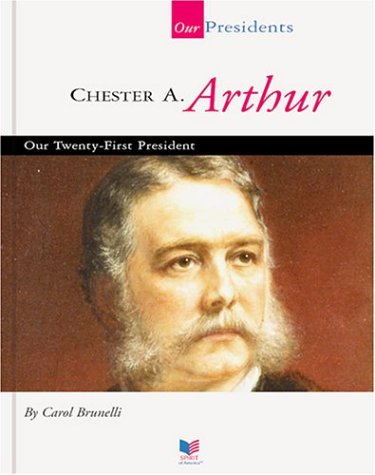 Chester A. Arthur: Our Twenty-First President (Spirit of America: Our Presidents)
