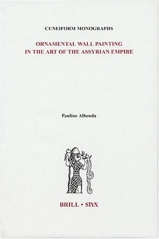 0: Ornamental Wall Painting in the Art of the Assyrian Empire (Cuneiform Monographs)