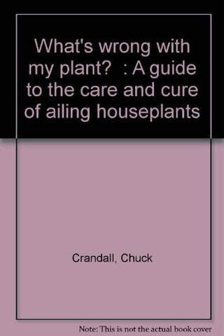"""What's wrong with my plant?"": A guide to the care and cure of ailing houseplants"