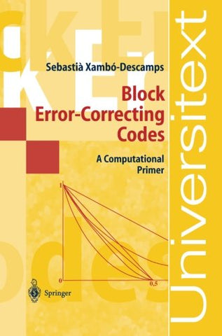 Block Error-Correcting Codes: A Computational Primer (Universitext)