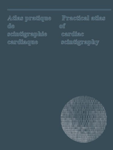 Atlas pratique de scintigraphie cardiaque / Practical atlas of cardiac scintigraphy: Bilingual: English and French
