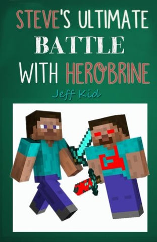 Minecraft: Steve's Ultimate Battle with Herobrine: The Jungle Temple of Herobrine (Minecraft Stories, Minecraft Adventure, Minecraft Stories for C