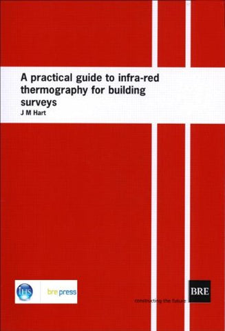 A Practical Guide to Infra-red Thermography for Building Surveys: (BR 176)