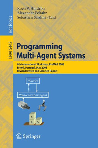 5442: Programming Multi-Agent Systems: 6th International Workshop, ProMAS 2008, Estoril, Portugal, May 13, 2008. Revised Invited and Selected Pape