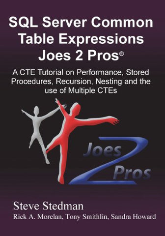 Common Table Expressions Joes 2 Pros: A Solution Series Tutorial on Everything You Ever Wanted to Know about Common Table Expressions
