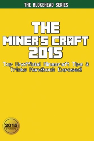 The Miner's Craft 2015: Top Unofficial Minecraft Tips & Tricks Handbook Exposed! (The Blokehead Success Series)