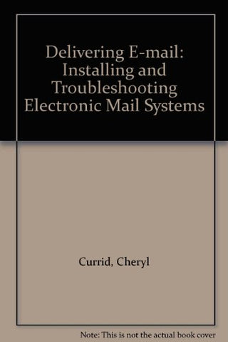 Delivering E-mail: Installing and Troubleshooting Electronic Mail Systems