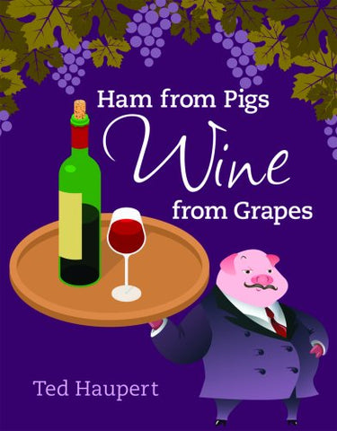Ham From Pigs Wine From Grapes