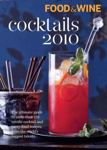 Food & Wine Cocktails 2010: The Ultimate Source for 160-Plus Terrific Cocktail & Party-Food Recipes from the World's Biggest Talents