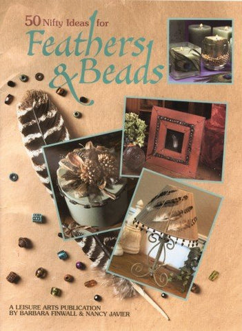50 Nifty Ideas for Feathers & Beads  (Leisure Arts #1983)