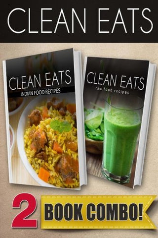 Indian Food Recipes and Raw Food Recipes: 2 Book Combo (Clean Eats)