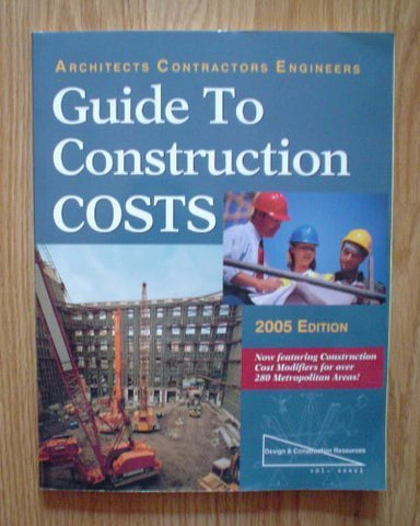 Architects, Contractors & Engineers Guide to Construction Costs: 2005
