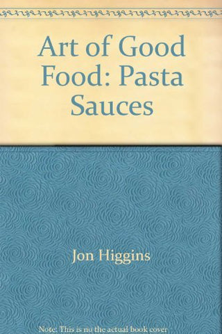 Art of Good Food: Pasta Sauces
