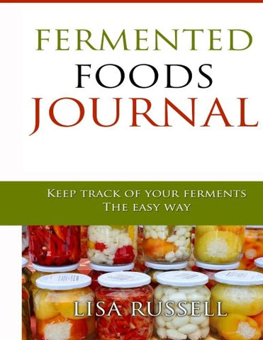Fermented Foods Journal: Log Book for Tracking Food Ferments