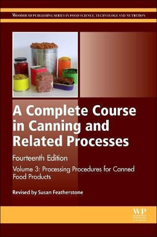 A Complete Course in Canning and Related Processes, Fourteenth Edition: Volume 3 Processing Procedures for Canned Food Products (Woodhead Publishi