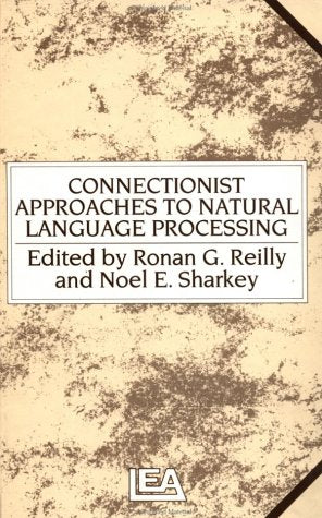 Connectionist Approaches To Natural Language Processing (Psychology Library Editions: Cognitive Science)