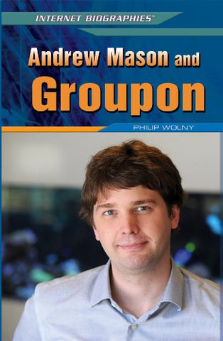 Andrew Mason and Groupon (Internet Biographies (Rosen))